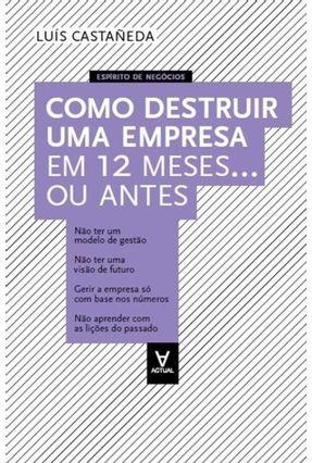 Como Destruir Uma Empresa Em 12 Meses…Ou Antes - Luis Castañeda pdf epub
