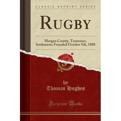 Rugby - Morgan County, Tennessee, Settlement; Founded October 5th, 1880 (Classic Reprint)