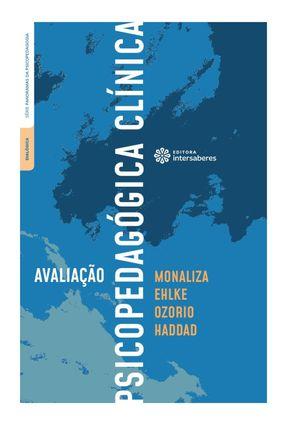 Avaliação Psicopedagógica Clínica - Haddad,Monaliza Ehlke Ozorio   Hoshan.org