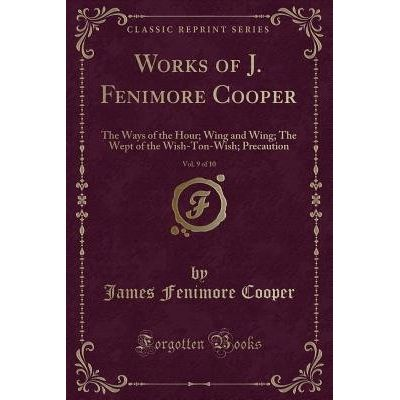 Works Of J. Fenimore Cooper, Vol. 9 Of 10 - The Ways Of The Hour; Wing And Wing; The Wept Of The Wish-Ton-Wish; Precauti