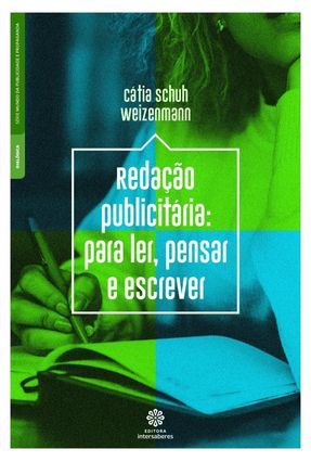 Redação Publicitária: - Para Ler, Pensar E Escrever - Weizenmann,Cátia Schuh | Hoshan.org