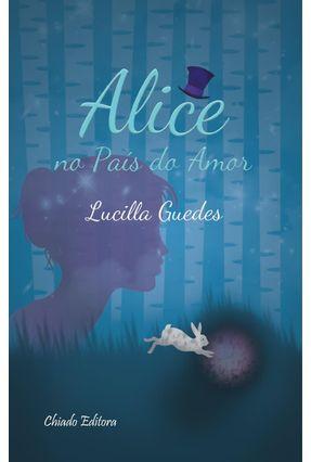 Alice No País do Amor - Guedes,Lucila Maria Sales Araujo | Tagrny.org