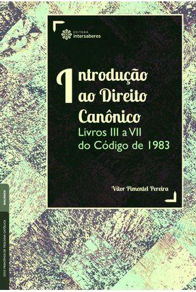 Introdução Ao Direito Canônico: - Livros III A VII Do Código De 1983 - Pereira,Vítor Pimentel pdf epub
