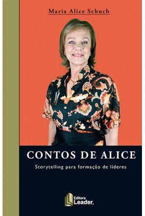 Contos De Alice - Storytelling Para Formação De Líderes - Maria Alice Schuch | Nisrs.org
