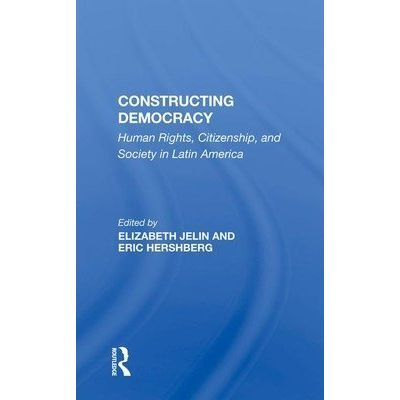Constructing Democracy - Human Rights, Citizenship, And Society In Latin America
