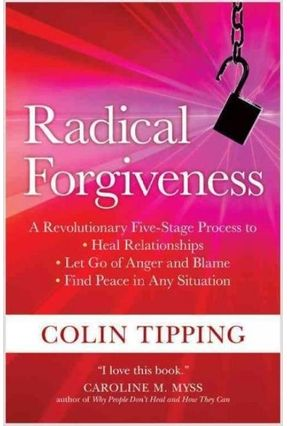Radical Forgiveness: A Revolutionary Five-stage Process To - Tipping,Colin C.   Hoshan.org