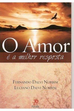 O Amor É A Melhor Resposta - Norbim,Luciano Dalvi Dalvi Norbim,Fernando | Nisrs.org