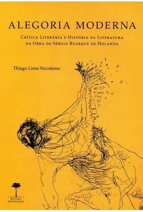 Alegoria Moderna - Crítica Literária e História da Literatura na Obra de Sérgio Buarque de Holanda - Nicodemo,Thiago Lima | Hoshan.org