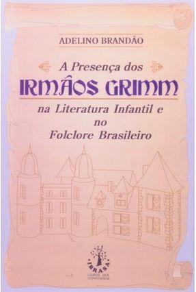 Presença Dos Irmãos Grimm na Literatura Infantil e No Folclore - 2ª Edição - Brandao,Adelino pdf epub
