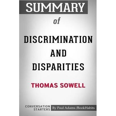 Summary Of Discrimination And Disparities By Thomas Sowell - Conversation Starters