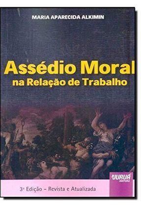 Assédio Moral na Relação De Trabalho - 3ª Ed. 2013 - Alkimin,Maria Aparecida | Hoshan.org