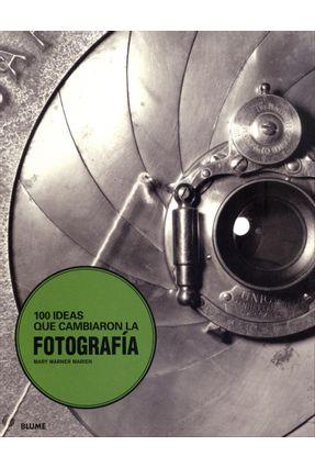 100 IDEAS QUE CAMBIARON LA FOTOGRAFÍA - Marien,Mary Warner | Hoshan.org