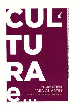 Cultura e Marketing Para As Artes - Col. Cultura E... - Neto,Manoel Marcondes Machado pdf epub