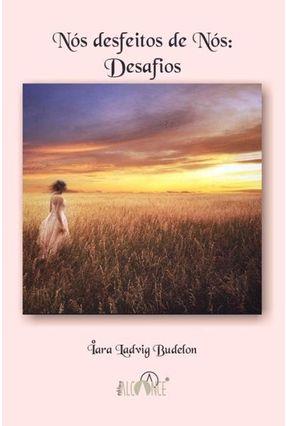 Nós Desfeitos de Nós -  Desafios - Iara Ladvig Budelon   Tagrny.org