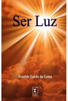 Ser Luz - Falcão da Gama,Ivanildo | Hoshan.org
