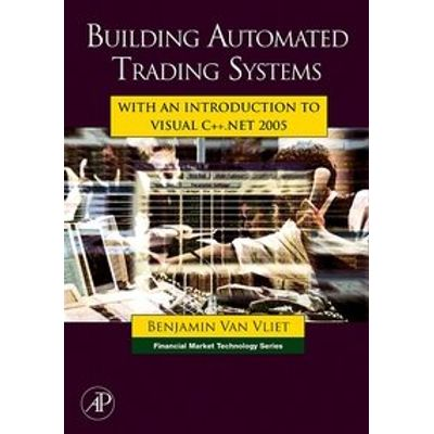 Building Automated Trading Systems - With An Introduction To Visual C++.Net 2005