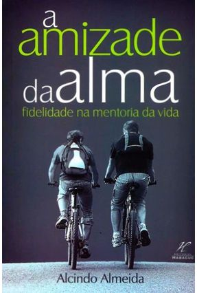 A Amizade da Alma - Fidelidade na Mentoria da Vida - Almeida,Alcindo | Hoshan.org