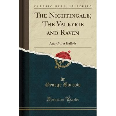 The Nightingale; The Valkyrie And Raven - And Other Ballads (Classic Reprint)