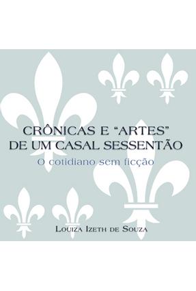 """Crônicas e """"Artes"""" de Um Casal Sessentão - Souza,Louiza Izeth De   Hoshan.org"""