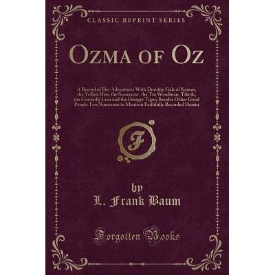 Ozma Of Oz - A Record Of Her Adventures With Dorothy Gale Of Kansas, The Yellow Hen, The Scarecrow, The Tin Woodman, Tik