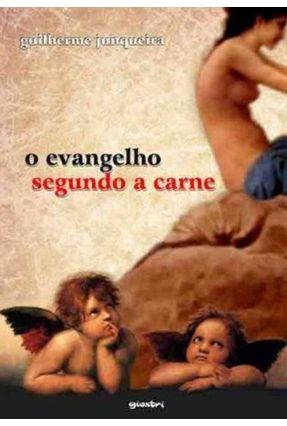 O Evangelho Segundo a Carne - Junqueira,Guilherme | Hoshan.org