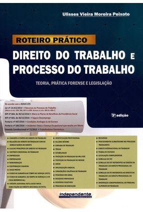 Roteiro Prático - Direito do Trabalho e Processo do Trabalho - 3ª Ed. 2015 - Acompanha Cd-Room - Peixoto,Ulisses Vieira Moreira   Hoshan.org