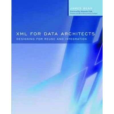 Xml For Data Architects - Designing For Reuse And Integration