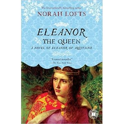 Eleanor The Queen - A Novel Of Eleanor Of Aquitaine