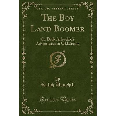 The Boy Land Boomer - Or Dick Arbuckle's Adventures In Oklahoma (Classic Reprint)