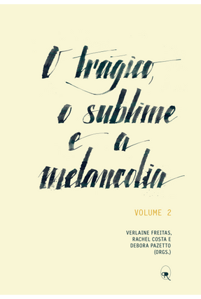 O Trágico, o Sublime e A Melancolia - Vol.2 - Freitas,Verlaine Pazetto,Rachel Costa E Debora | Hoshan.org