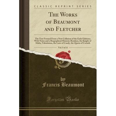 The Works Of Beaumont And Fletcher, Vol. 5 Of 11 - The Text Formed From A New Collation Of The Early Editions; With Note