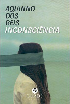 Inconsciência - Reis,Aquinno Dos   Tagrny.org