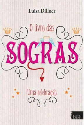 O Livro Das Sogras - Uma Celebração - Dillner,Luisa | Tagrny.org