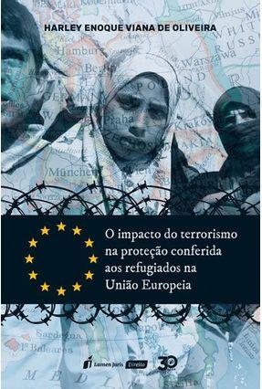 O Impacto Do Terrorismo Na Proteção Conferida Aos Refugiados Na União Européia - Oliveira,Harley Enoque Viana de | Hoshan.org