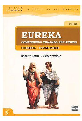 Eureka - Construindo Cidadãos Reflexivos - Ens. Médio - Col. Filosofia - o Início de Uma Mudança - 3ª Ed.