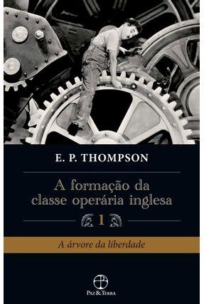A Formação da Classe Operária Inglesa - Vol. 1