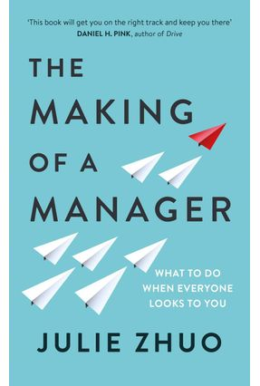 The Making Of A Manager - What To do When Everyone Looks To You - Zhuo,Julie   Tagrny.org