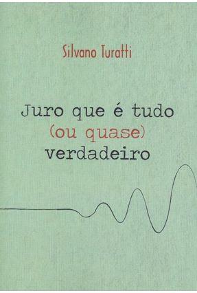 Juro Que É Tudo (ou Quase) Verdadeiro - Turatti,Silvano pdf epub