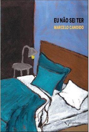 Eu Não Sei Ter - Candido,Marcelo pdf epub