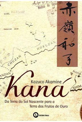 Kaná - da Terra do Sol Nascente Para A Terra Dos Frutos de Ouro - Akamine,Kazuco | Tagrny.org