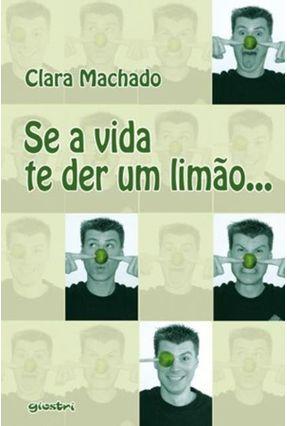 Se a Vida Te Der Um Limao... - Machado,Clara pdf epub