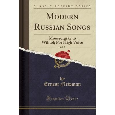 Modern Russian Songs, Vol. 2 - Moussorgsky To Wihtol; For High Voice (Classic Reprint)