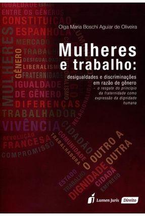 Mulheres e Trabalho - Desigualdades e Discriminações Em Razão de Gênero - Oliveira,Olga Maria Boschi Aguiar de pdf epub