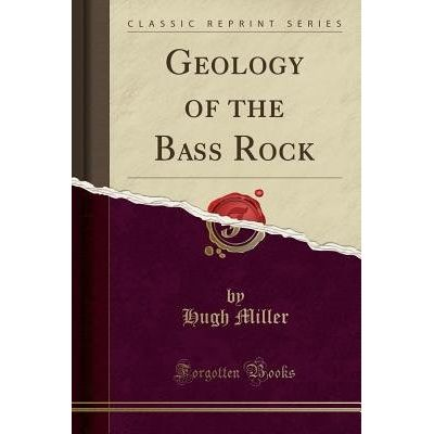 Geology Of The Bass Rock (Classic Reprint)