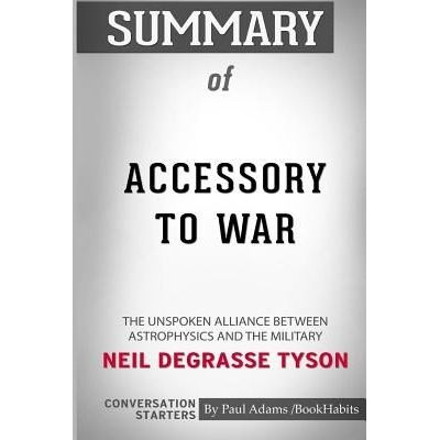 Summary Of Accessory To War By Neil Degrasse Tyson - Conversation Starters