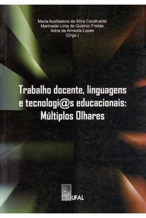 Trabalho Docente, Linguagens e Tecnologias Educacionais - Múltiplos Olhares - Auxiliadora da Silva Cavalcante,Maria pdf epub
