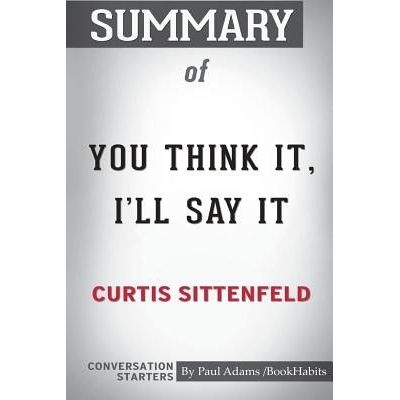 Summary Of You Think It, I'll Say It By Curtis Sittenfeld - Conversation Starters