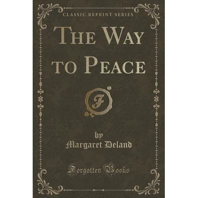 The Way To Peace (Classic Reprint)