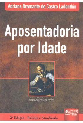 Aposentadoria Por Idade - 2ª Ed. 2011 - Ladenthin,Adriane Bramante De Castro | Hoshan.org