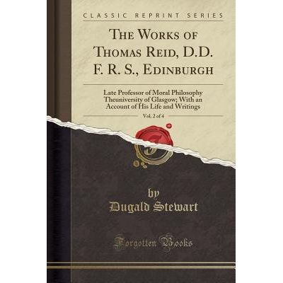 The Works Of Thomas Reid, D.D. F. R. S., Edinburgh, Vol. 2 Of 4 - Late Professor Of Moral Philosophy Theuniversity Of Gl